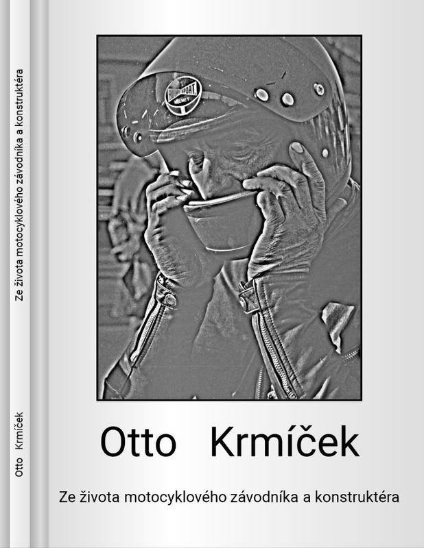 Nová kniha: Otto Krmíček – Ze života motocyklového závodníka a konstruktéra